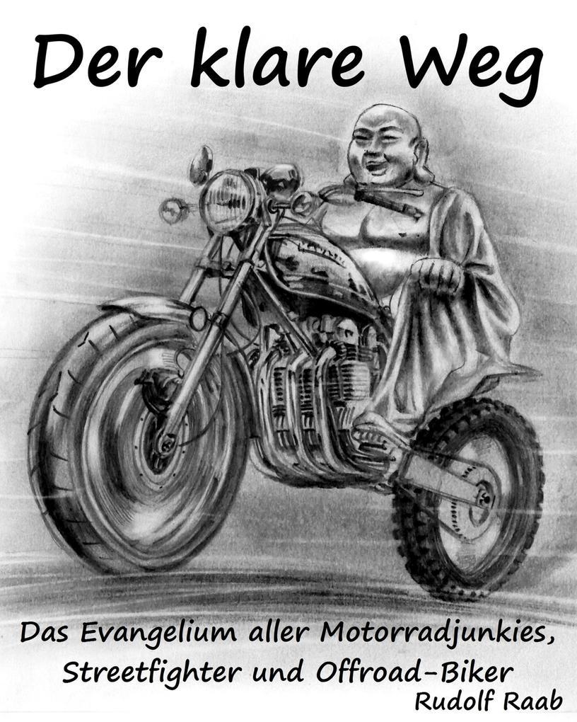 Der klare Weg - das Evangelium aller Motorradjunkies, Streetfighter und Offroadbiker als eBook epub