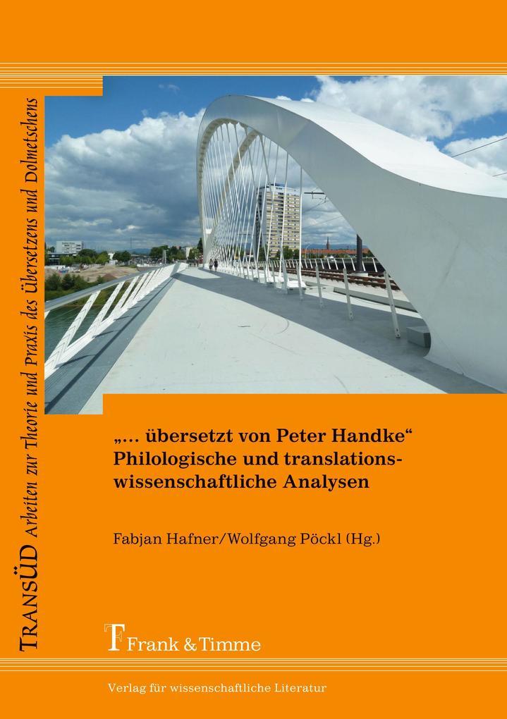 """""""... übersetzt von Peter Handke"""" - Philologische und translationswissenschaftliche Analysen als Buch"""