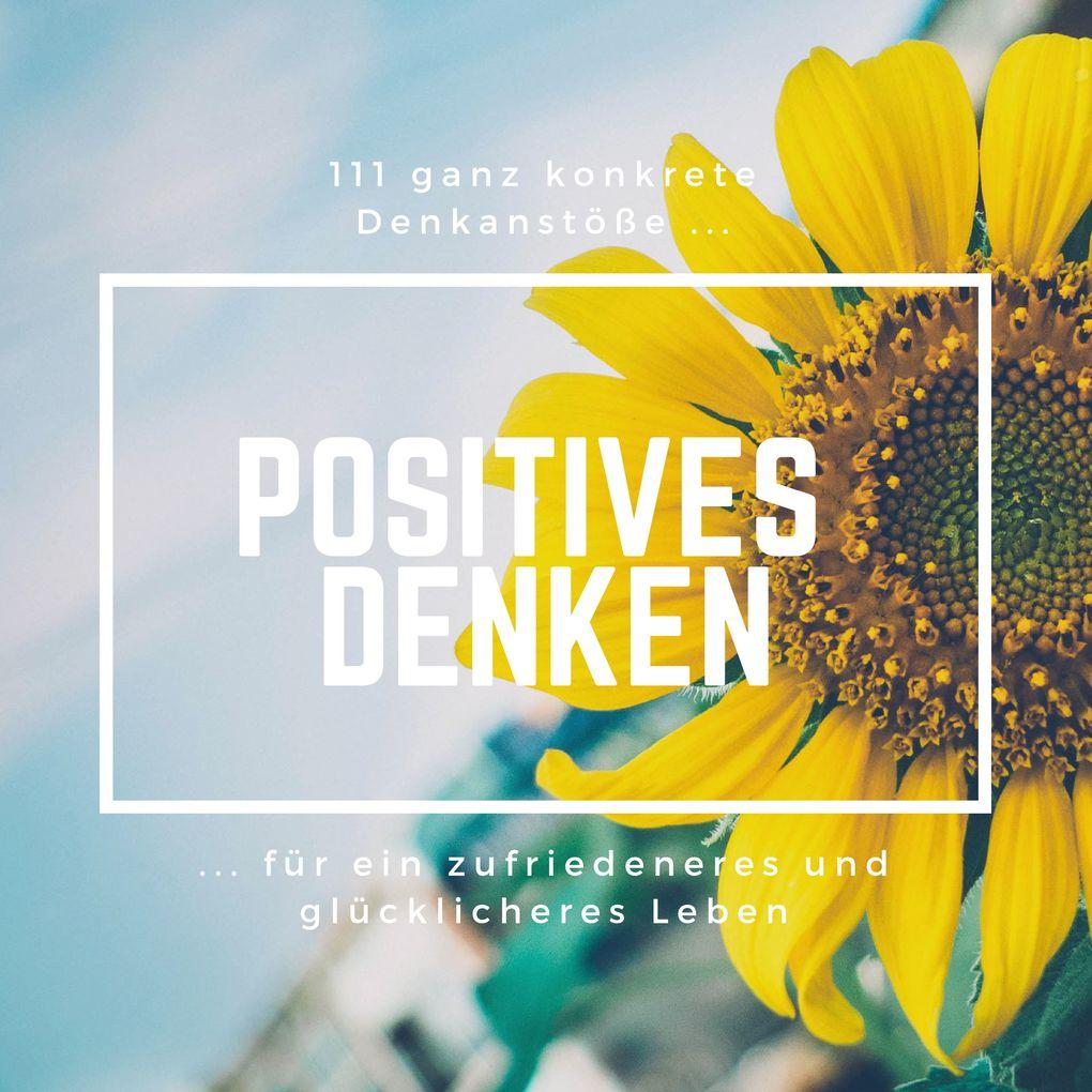 Positives Denken: 111 ganz konkrete Denkanstöße für ein zufriedeneres und glücklicheres Leben als Hörbuch Download