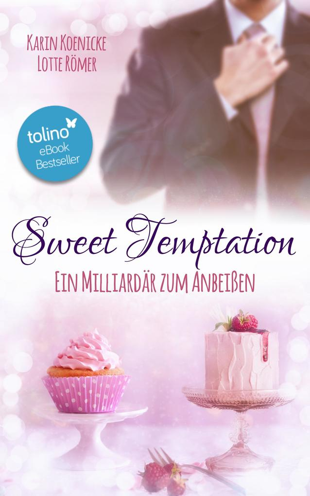 Sweet Temptation - Ein Milliardär zum Anbeißen als eBook epub