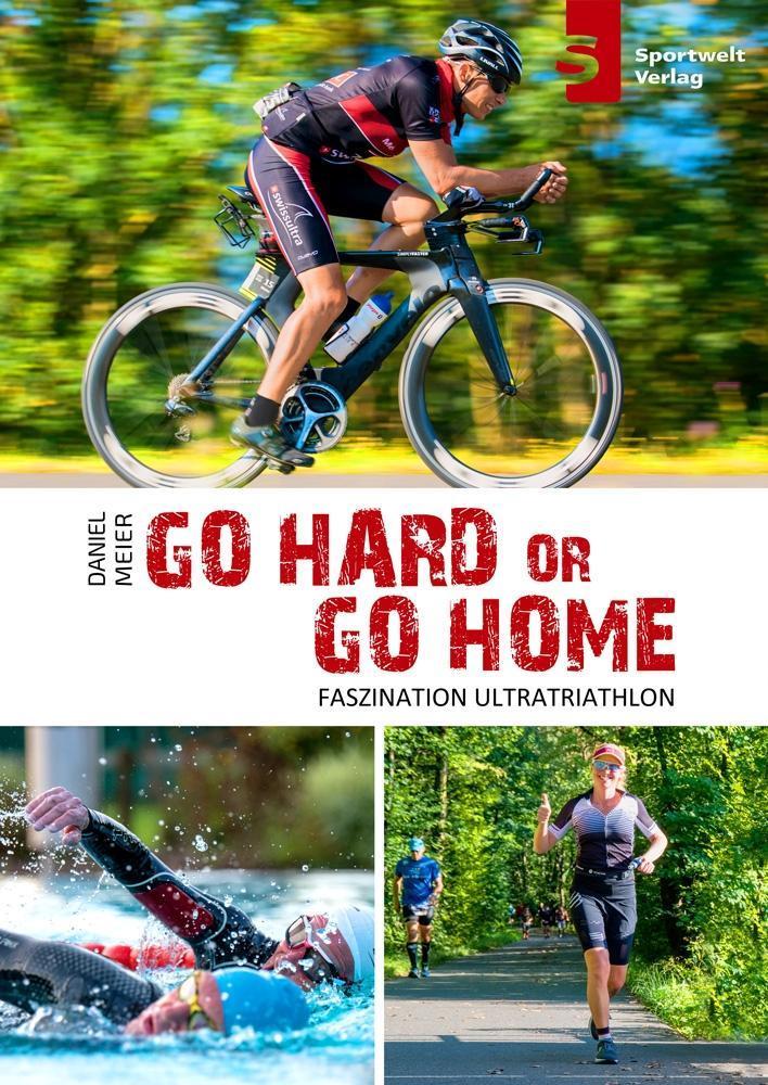 Go hard or go home - Faszination Ultratriathlon als eBook