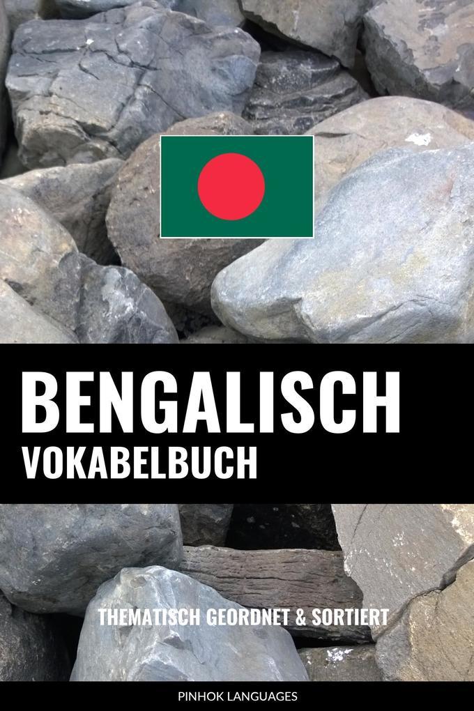 Bengalisch Vokabelbuch: Thematisch Gruppiert & Sortiert als eBook epub