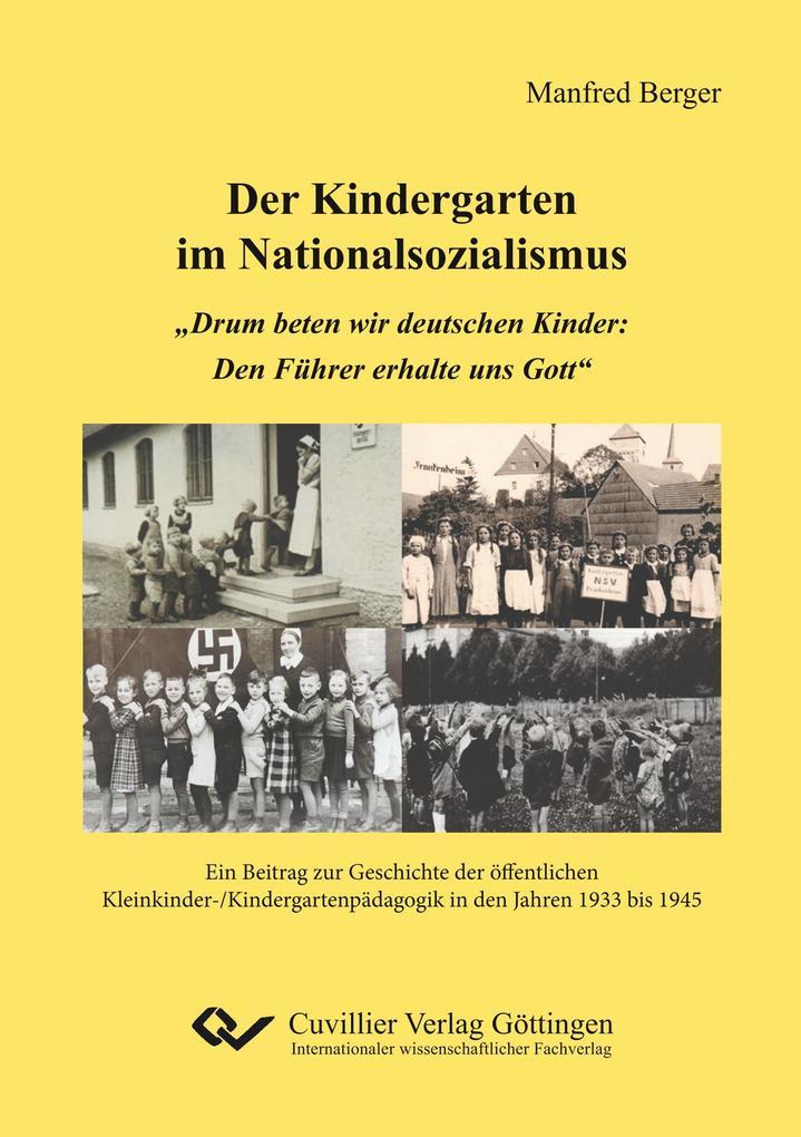 """Der Kindergarten im Nationalsozialismus. """"Drum beten wir deutschen Kinder: Den Führer erhalte uns Gott"""". Ein Beitrag zur Geschichte der öffentlichen Kleinkinder-/Kindergartenpädagogik in den Jahren 1933 bis 1945 als Buch (kartoniert)"""