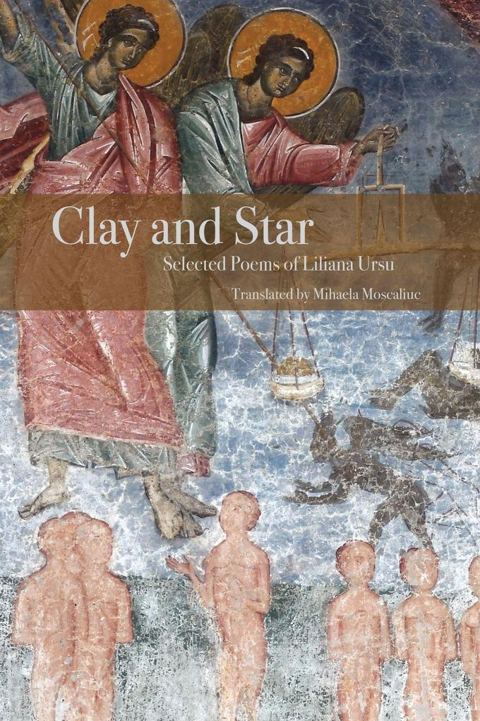 Clay and Star: Selected Poems of Liliana Ursu: Selected Poems of Liliana Ursu Translated by Mihaela Moscaliuc als Taschenbuch