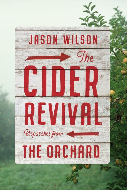 The Cider Revival: Dispatches from the Orchard als Buch (gebunden)