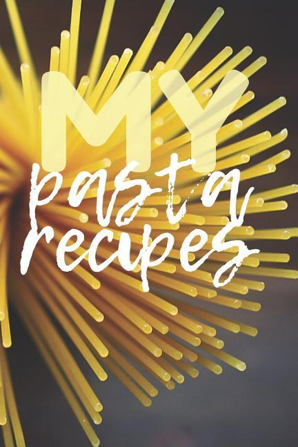 My Pasta Recipes: Blank Recipes Book, 100 Pages to Fill with Your Own Pasta Recipes als Taschenbuch