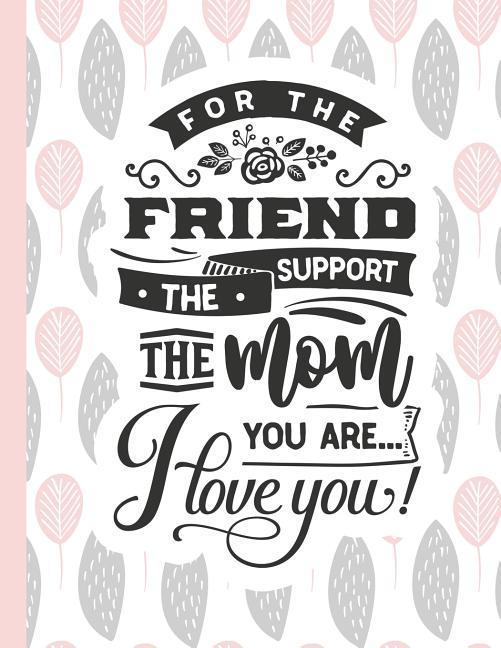 For the Friend the Support the Mom You Are... I Love You!: Notebook for Mom Appreciation - Blank Lined Journal & Diary als Buch (kartoniert)
