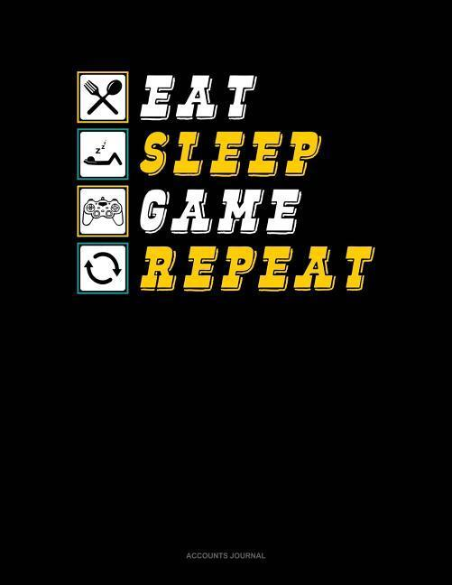 Eat Sleep Game Repeat: Accounts Journal als Taschenbuch