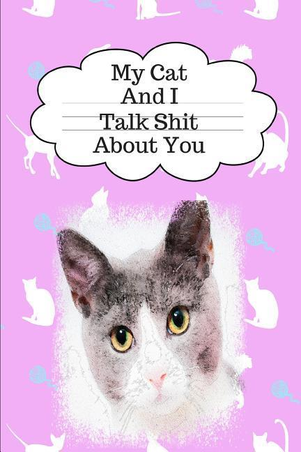 My Cat and I Talk Shit about You: Cat Mom Gift Journal: This Is a Blank, Lined Journal That Makes a Perfect Cat Lover Gift for Men or Women. It's 6x9 als Taschenbuch