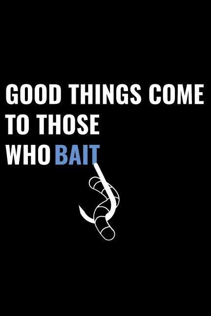 Good Things Come to Those Who Bait: Matte Softcover Notebook Log Book 120 Blank Pages Black White Minimalist Cover Design als Taschenbuch
