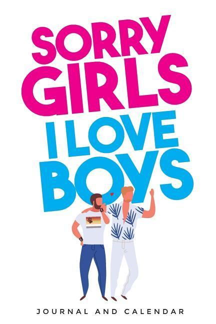 Sorry Girls I Love Boys: Blank Lined Journal with Calendar for Sexuality and Gender Identity's Success als Taschenbuch