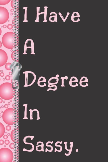 I Have a Degree in Sassy.: Funny Attitude Creative Lined Writing Journal als Taschenbuch