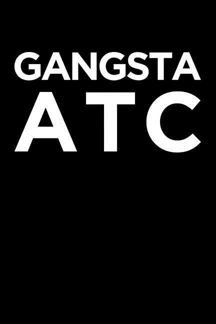Gangsta Atc: Blank Lined Office Humor Themed Journal and Notebook to Write In: With a Practical and Versatile Wide Rule Interior als Taschenbuch