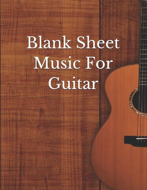 Blank Sheet Music for Guitar: Guitar Chord Sheets, Music Staff Paper, Music Composition Book als Taschenbuch