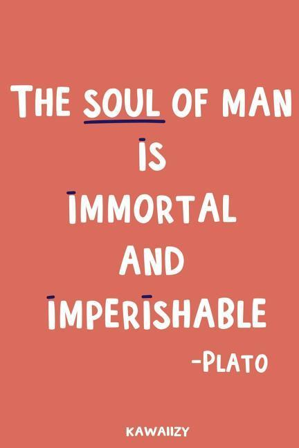 The Soul of Man Is Immortal and Imperishable - Plato: Blank Lined Motivational Inspirational Quote Journal als Taschenbuch