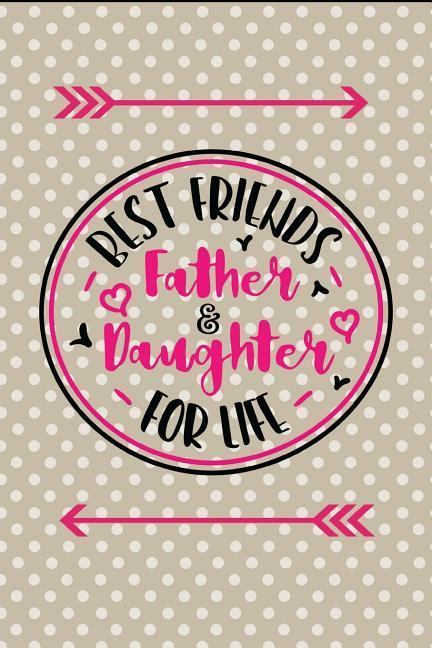 Best Friends Father and Daughter for Life: Happy Father's Day Gift Journal: This Is a Blank Lined Notebook That Makes a Perfect Father's Day Gift for als Taschenbuch