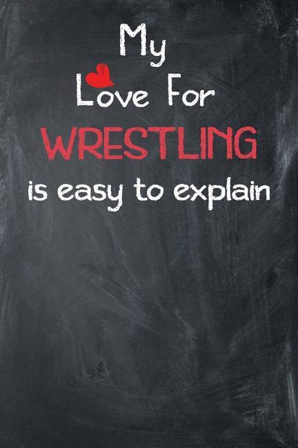 My Love for Wrestling Is Easy to Explain: Lined Journal als Buch (kartoniert)