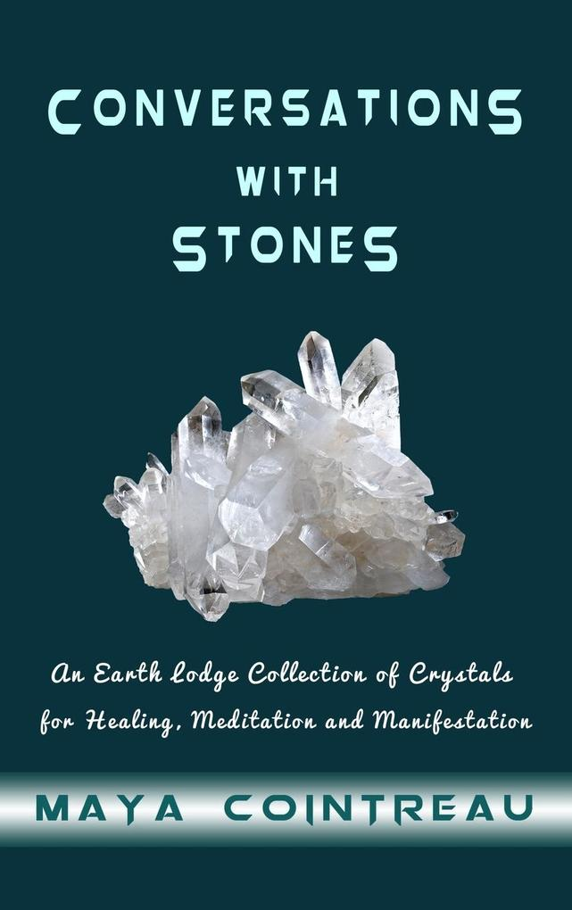 Conversations with Stones - An Earth Lodge Collection of Crystals for Healing, Meditation and Manifestation als Buch (gebunden)