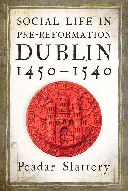 Social Life in Pre-Reformation Dublin, 1450-1540 als Buch (gebunden)