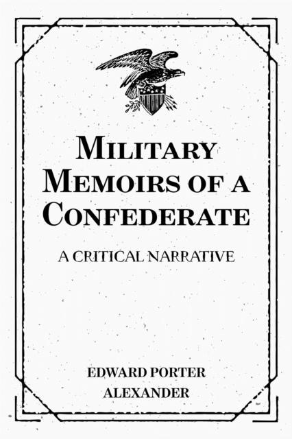 Military Memoirs of a Confederate: A Critical Narrative als eBook epub