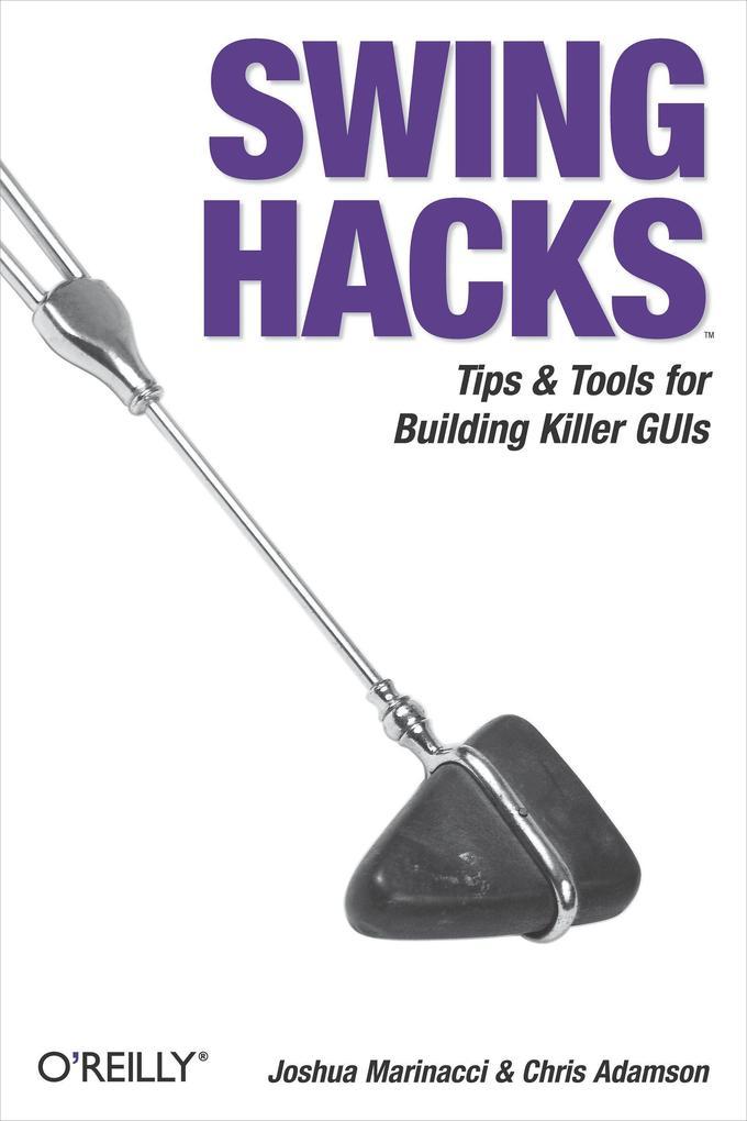 Swing Hacks: Tips and Tools for Killer GUIs als Buch (kartoniert)