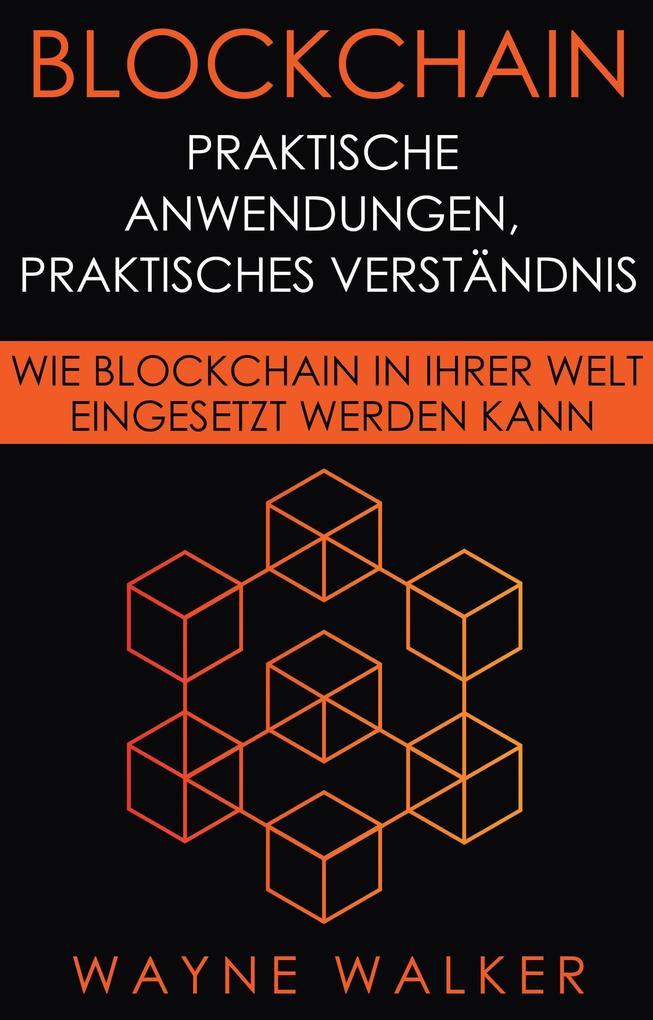 Blockchain: Praktische Anwendungen, Praktisches Verständnis als eBook