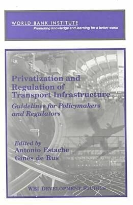 Privatization and Regulation of Transport Infrastructure: Guidelines for Policymakers and Regulators als Taschenbuch
