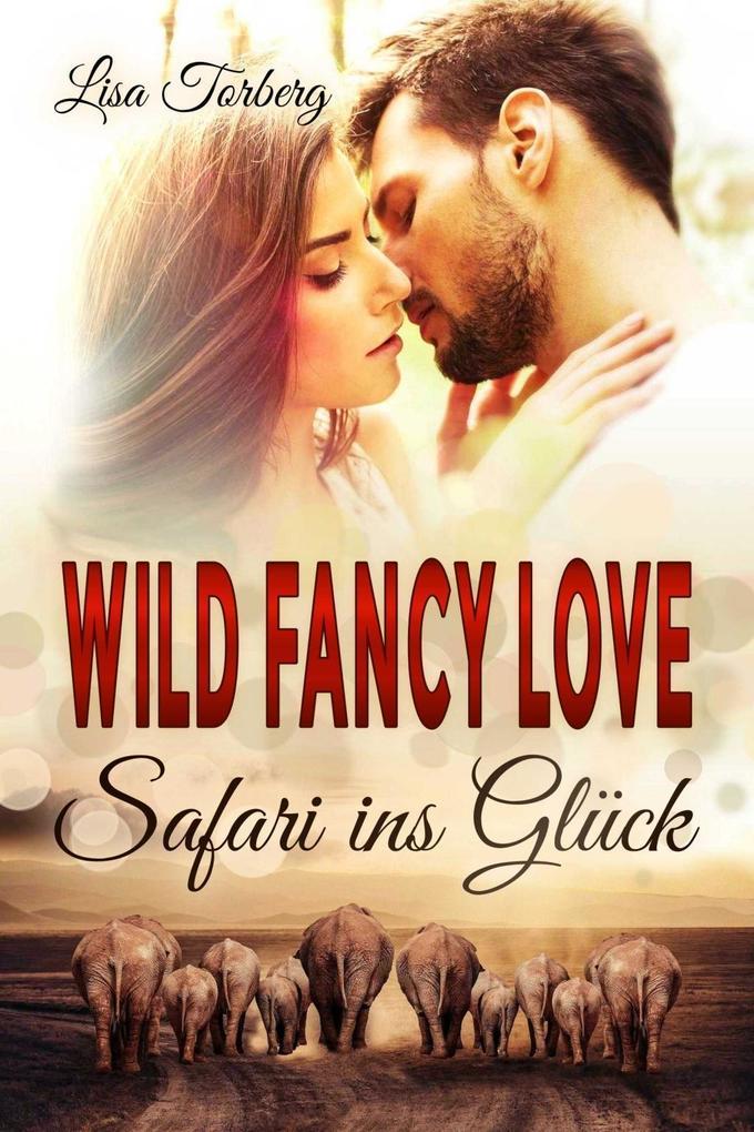 Wild Fancy Love: Safari ins Glück als Buch (kartoniert)