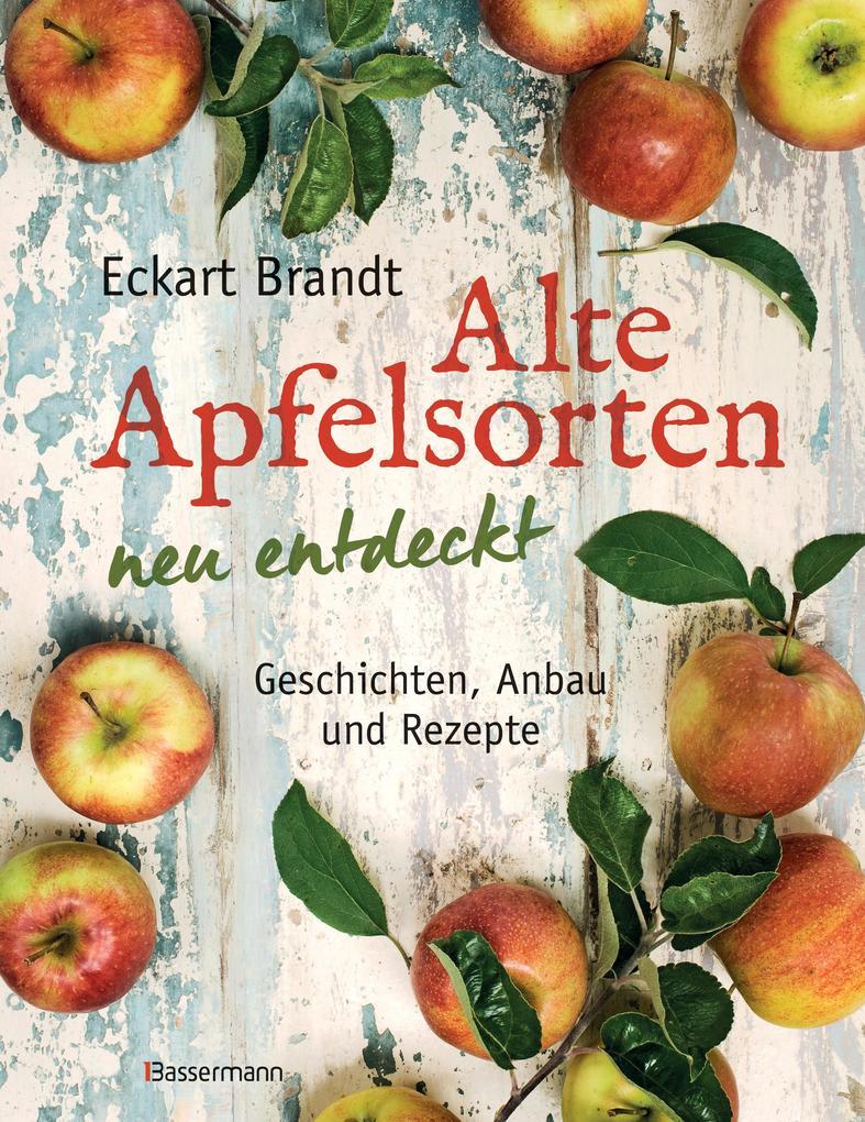 Alte Apfelsorten neu entdeckt - Eckart Brandts großes Apfelbuch als eBook epub