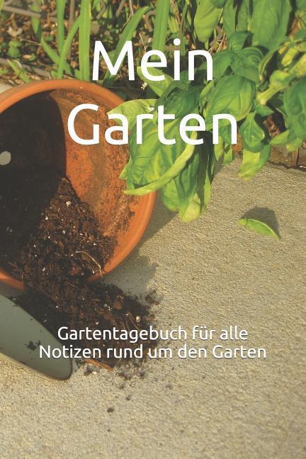 Mein Garten: Gartentagebuch für alle Notizen rund um den Garten als Taschenbuch