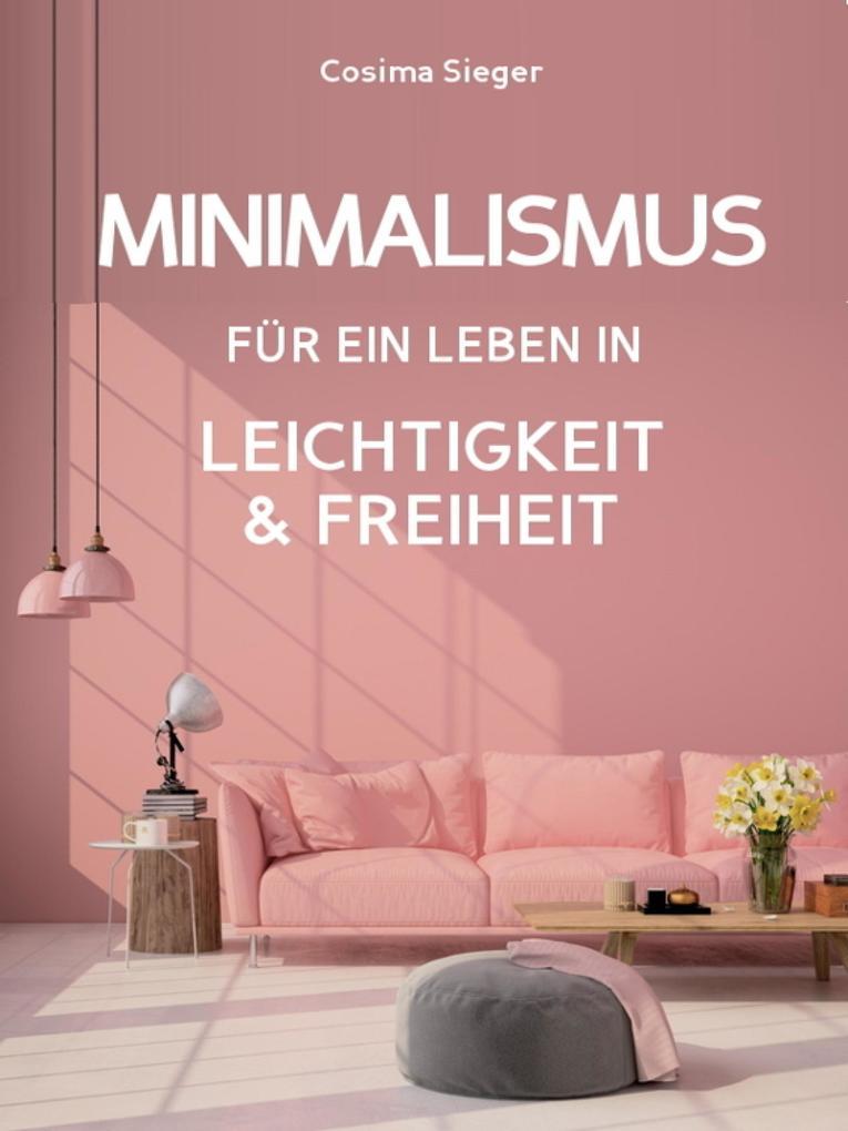 Minimalismus: DER NEUE MINIMALISMUS FÜR EIN LEBEN IN LEICHTIGKEIT UND FREIHEIT! Reduziert leben statt Chaos oder Hardcore Minimalismus! als eBook epub