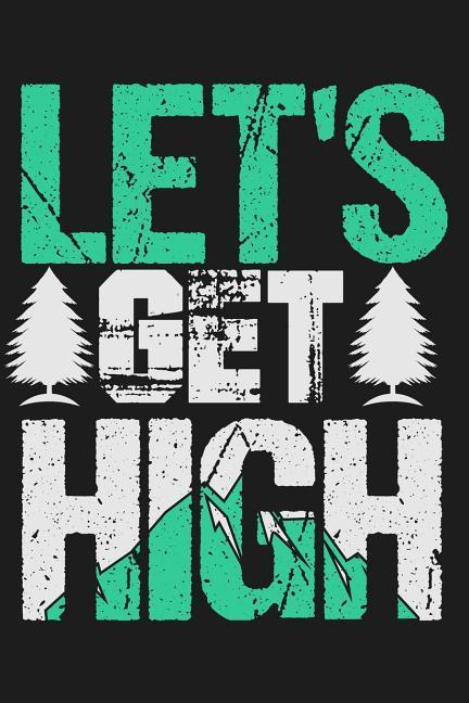 Let's Get High: Lined Journal Notebook for People Who Love to Hike, Camp, Outdoorsmen, Travel, Mountains, Nature als Taschenbuch
