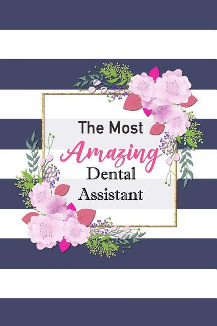 The Most Amazing Dental Assistant: Gorgeous Navy Striped Floral Notebook Blank Lined Journal Novelty Thank You Gift Notepad als Taschenbuch