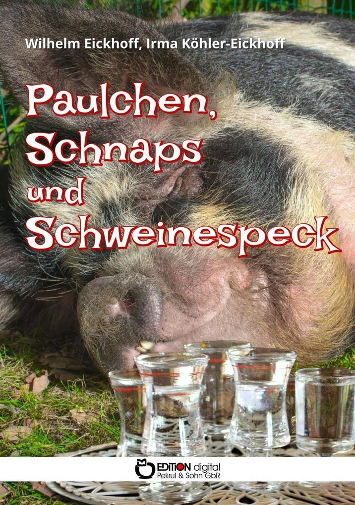 Paulchen, Schnaps und Schweinespeck als Taschenbuch