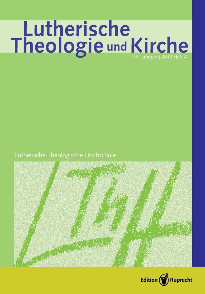 Lutherische Theologie und Kirche, Heft 04/2012 - Einzelkapitel - Praktische Theologie in lutherischer Verantwortung als eBook pdf