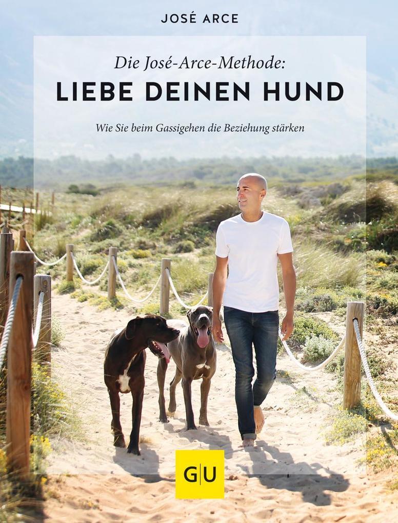 Die José-Arce-Methode: Liebe Deinen Hund. Wie Sie beim Gassigehen die Beziehung stärken als Buch (gebunden)