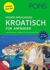 PONS Power-Sprachkurs Kroatisch für Anfänger. Der Intensivkurs mit Buch, CDs und Online-Tests