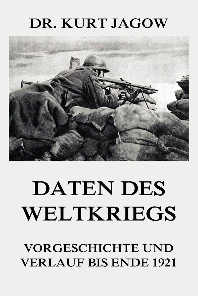 Daten des Weltkriegs - Vorgeschichte und Verlauf bis Ende 1921 als eBook epub