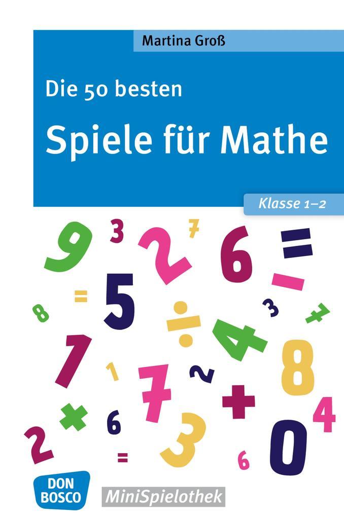 Die 50 besten Spiele für Mathe. Klasse 1-2 - eBook als eBook epub