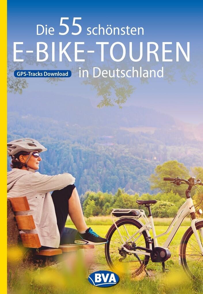 Die 55 schönsten E-Bike-Touren in Deutschland mit GPS-Tracks Download als eBook epub