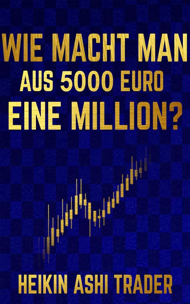 Wie macht man aus 5000 Euro eine Million? als eBook epub