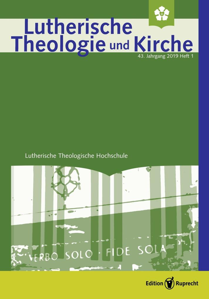 Lutherische Theologie und Kirche, Heft 01/2019 - Einzelkapitel - »Befreit, um gebunden zu sein«. Luthers Summa des christlichen Lebens im historischen Zusammenhang als eBook pdf