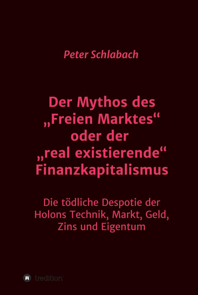 """Der Mythos des """"Freien Marktes"""" oder der """"real existierende"""" Finanzkapitalismus als eBook"""
