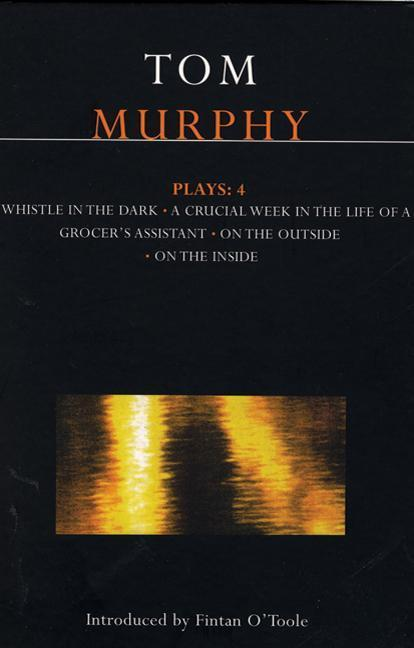 Murphy Plays: 4: Whistle in the Dark;crucial Week in the Life of a Grocer's Assistant;on the Outside, on the Inside als Buch (kartoniert)