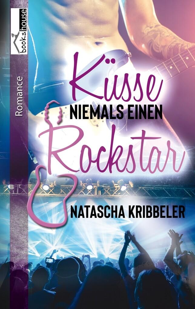 Küsse niemals einen Rockstar - Rockstar-Reihe 1 als eBook epub