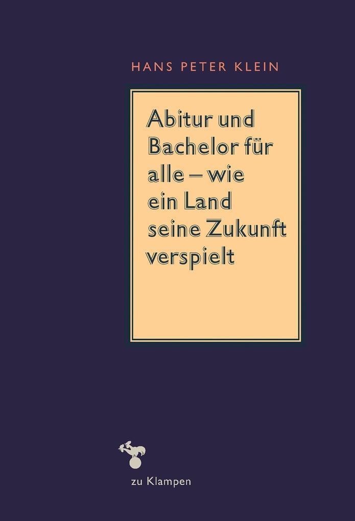 Abitur und Bachelor für alle - wie ein Land seine Zukunft verspielt als eBook epub