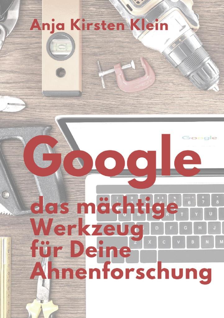 Google - Dein mächtiges Werkzeug für die Ahnenforschung als eBook epub