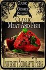 Classic Cookery Cookbooks: Classic Meat And Fish