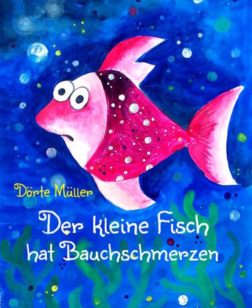 Der kleine Fisch hat Bauchschmerzen als eBook epub