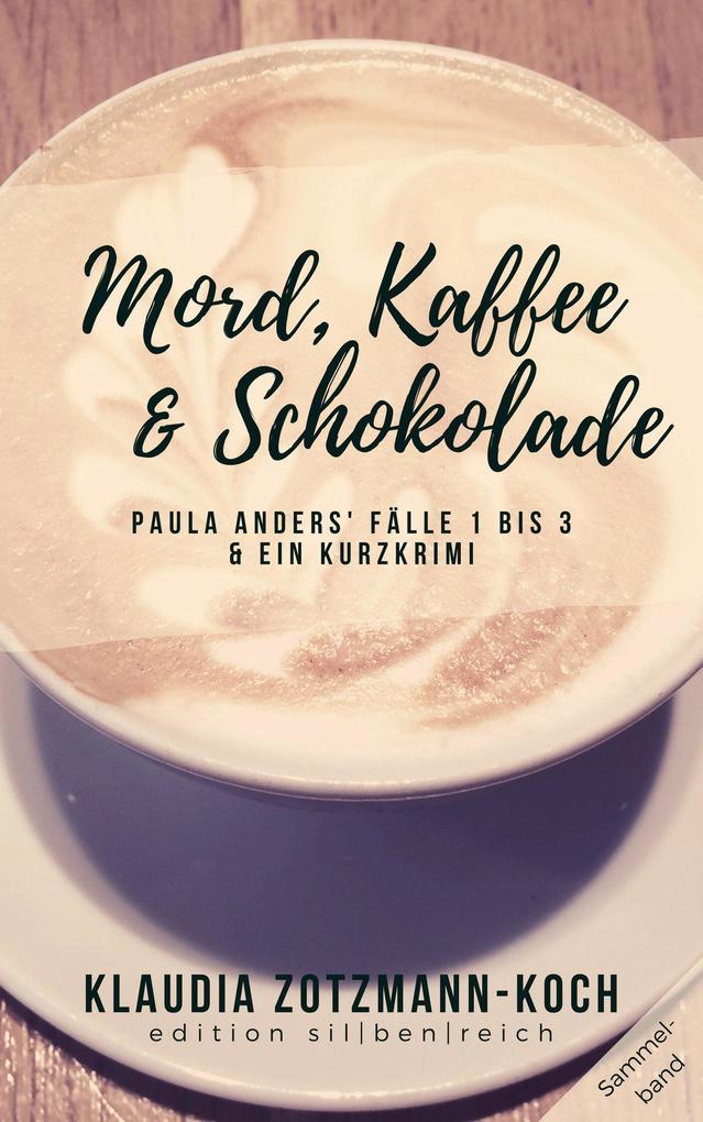 Mord, Kaffee & Schokolade: Paula Anders' Fälle 1 bis 3 als eBook epub
